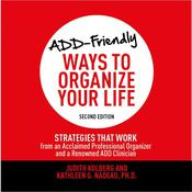 ADD-Friendly Ways to Organize Your Life: Strategies that Work from an Acclaimed Professional Organizer and a Renowned ADD Clinician Audiobook, by Kathleen Nadeau, Judith Kolberg