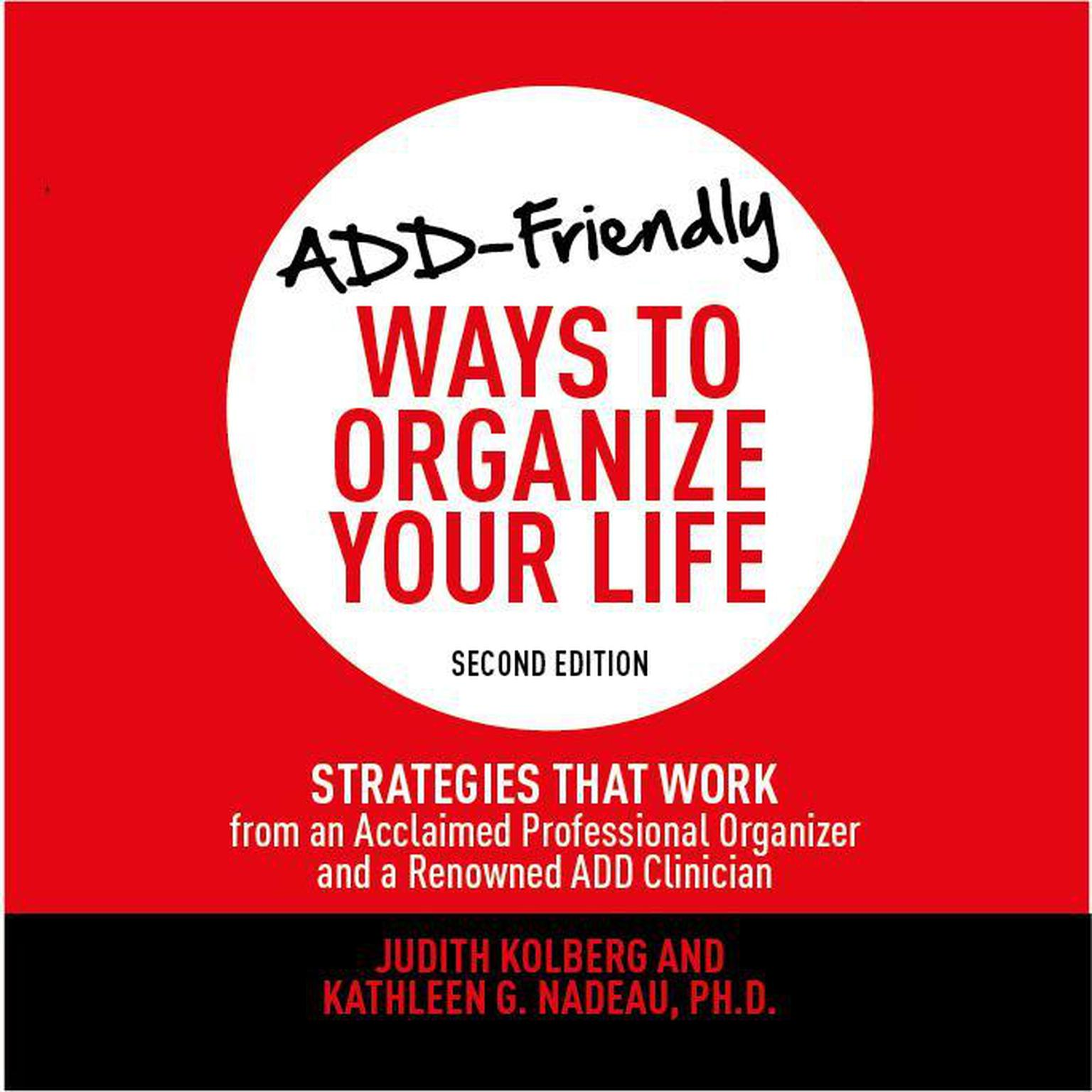 Printable ADD-Friendly Ways to Organize Your Life Second Edition: Strategies That Work from an Acclaimed Professional Organizer and a Renowned ADD Clinician Audiobook Cover Art