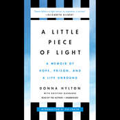 A Little Piece of Light: A Memoir of Hope, Prison, and a Life Unbound Audiobook, by Donna Hylton|