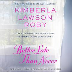 Better Late Than Never Audiobook, by Kimberla Lawson Roby