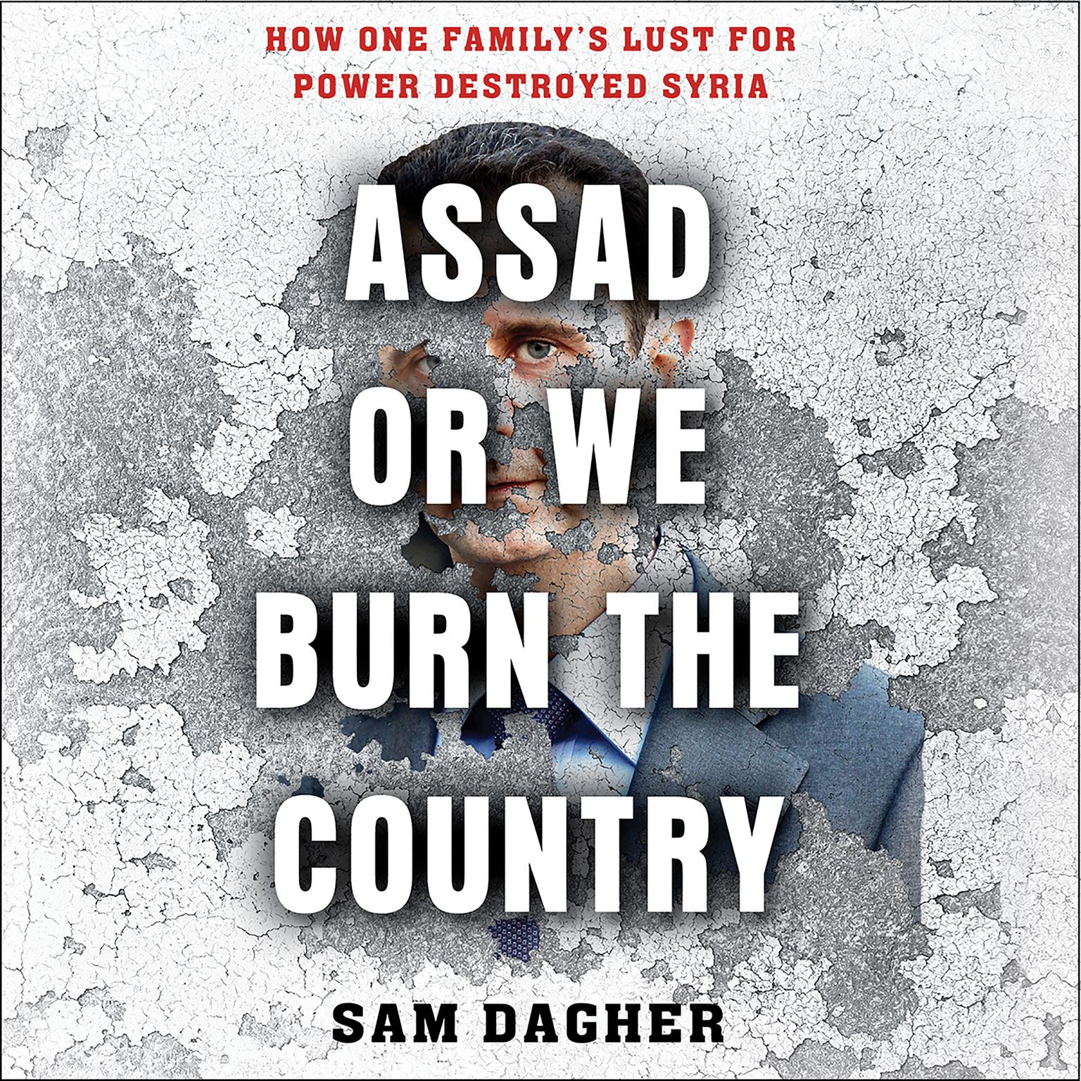 Printable Assad or We Burn the Country: How One Family's Lust for Power Destroyed Syria Audiobook Cover Art