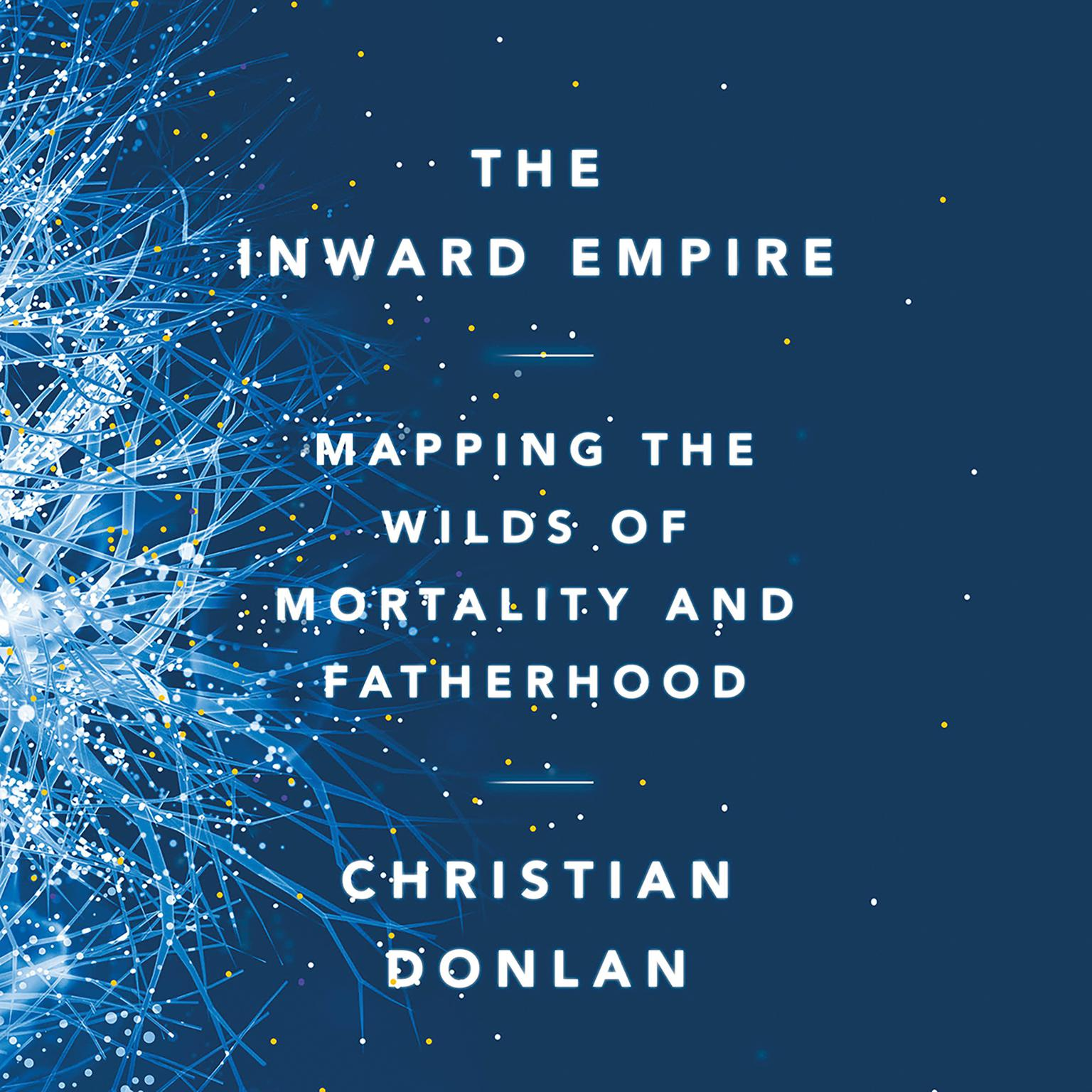 The Inward Empire: Mapping the Wilds of Mortality and Fatherhood Audiobook, by Christian Donlan