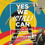 Yes We (Still) Can: Politics in the Age of Obama, Twitter, and Trump Audiobook, by Dan Pfeiffer