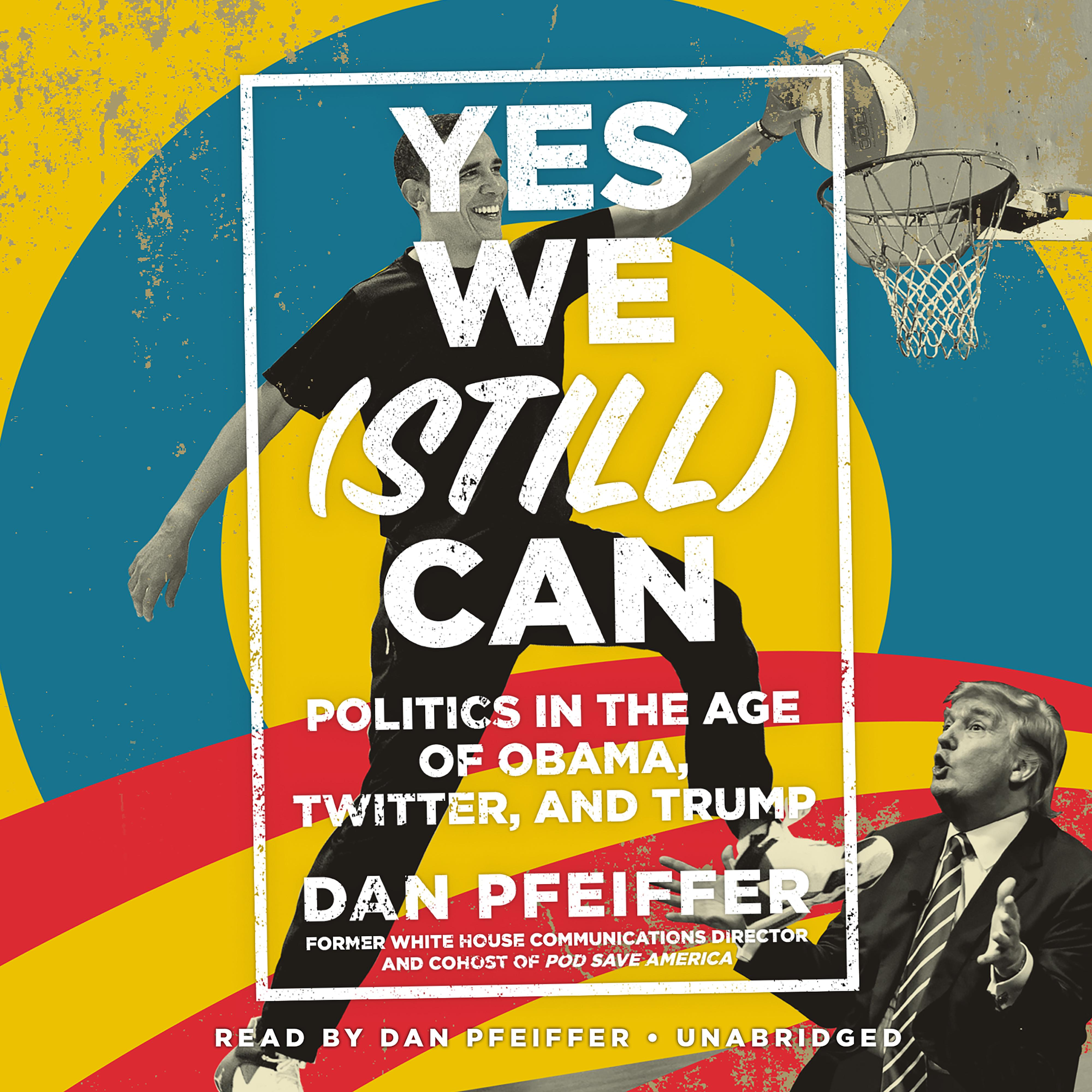 Printable Yes We (Still) Can: Politics in the Age of Obama, Twitter, and Trump Audiobook Cover Art