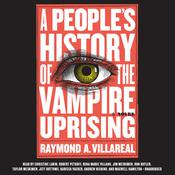 A People's History of the Vampire Uprising: A Novel Audiobook, by Raymond A. Villareal