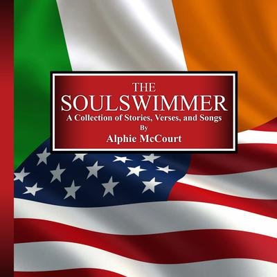 The Soulswimmer: A Collection of Stories, Verses, and Songs Audiobook, by Alphie McCourt
