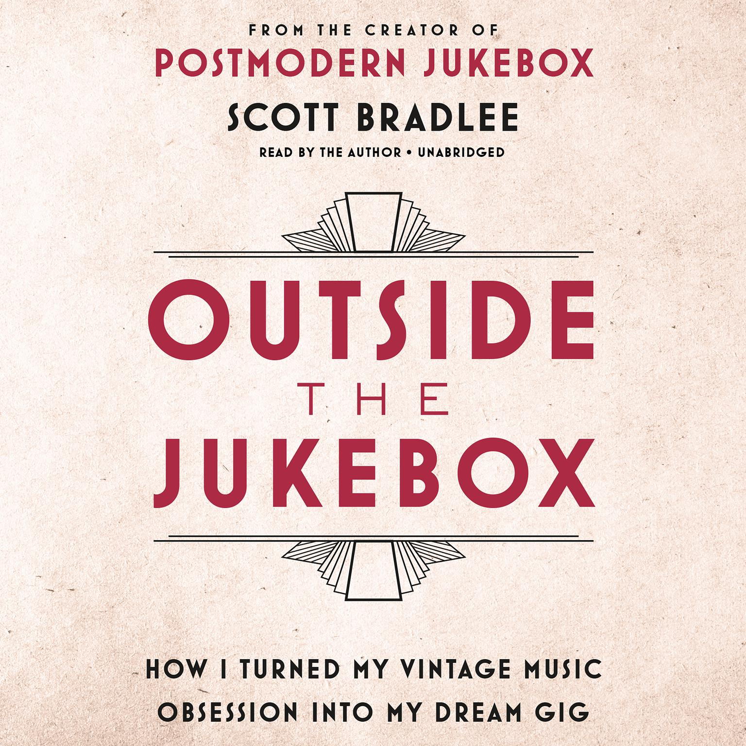 Outside the Jukebox: How I Turned My Vintage Music Obsession into My Dream Gig Audiobook, by Scott Bradlee