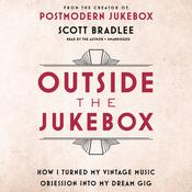 Outside the Jukebox: How I Turned My Vintage Music Obsession into My Dream Gig Audiobook, by Scott Bradlee|