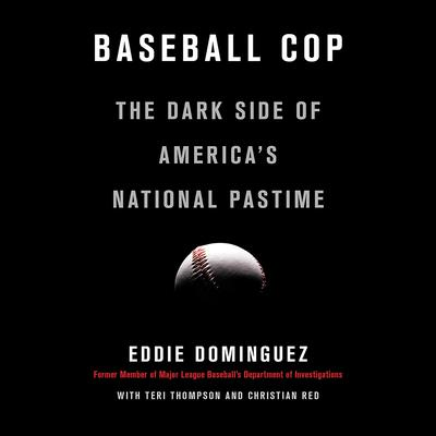 Baseball Cop: The Dark Side of America's National Pastime Audiobook, by Eddie Dominguez