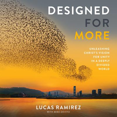 Designed for More: Unleashing Christs Vision for Unity in a Deeply Divided World Audiobook, by Lucas Ramirez