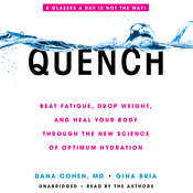Quench: Drink Right, Stop Fatigue, Kick Insomnia, and Heal Your Body Through the Power of Optimum Hydration Audiobook, by Dana Cohen