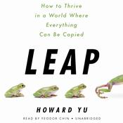 Leap: How to Thrive in a World Where Everything Can Be Copied Audiobook, by Howard Yu|