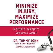 Minimize Injury, Maximize Performance: A Sports Parent's Survival Guide Audiobook, by Tommy John, Myatt Murphy