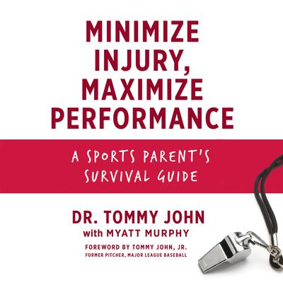 Minimize Injury, Maximize Performance: A Sports Parents Survival Guide Audiobook, by Tommy John