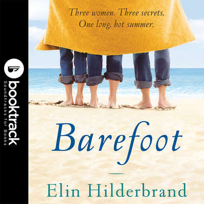 Barefoot (Abridged): Booktrack Edition Audiobook, by Elin Hilderbrand
