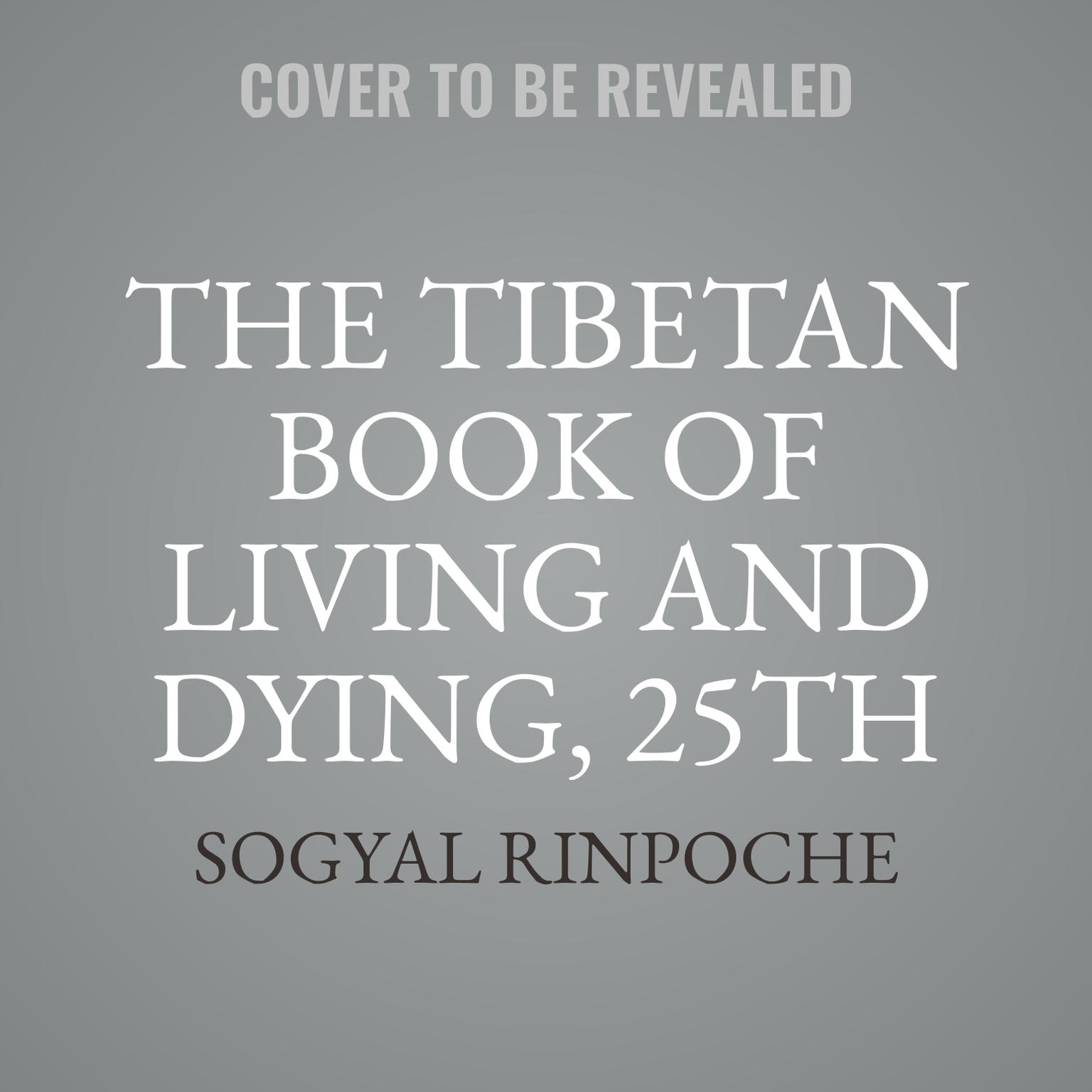 The Tibetan Book of Living and Dying, 25th Anniversary Edition: The Spiritual Classic & International Bestseller Audiobook, by Sogyal Rinpoche