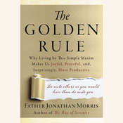 The Golden Rule: Why Living by This Simple Maxim Makes Us Joyful, Peaceful, and, Surprisingly, More Productive Audiobook, by Father Jonathan Morris