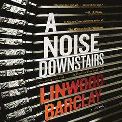 A Noise Downstairs: A Novel Audiobook, by Linwood Barclay