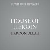 House of Heroin: Inside the Secret Billion-Dollar Narco-Terror Empire That Is Killing America Audiobook, by Haroon Ullah