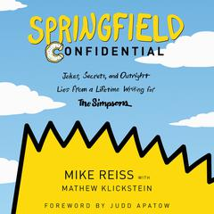 Springfield Confidential: Jokes, Secrets, and Outright Lies from a Lifetime Writing for The Simpsons Audiobook, by Mathew Klickstein, Mike Reiss
