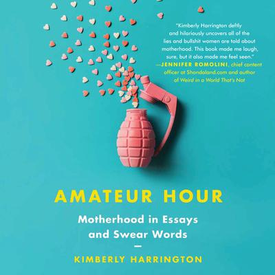 Amateur Hour: Motherhood in Essays and Swear Words Audiobook, by Kimberly Harrington