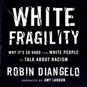 White Fragility: Why It's So Hard for White People to Talk About Racism Audiobook, by Robin DiAngelo