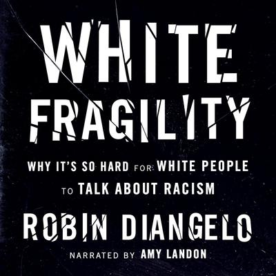 White Fragility: Why Its So Hard for White People to Talk About Racism Audiobook, by Robin DiAngelo