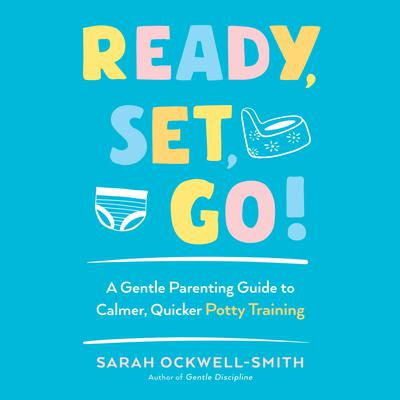 Ready, Set, Go!: A Gentle Parenting Guide to Calmer, Quicker Potty Training Audiobook, by Sarah Ockwell-Smith
