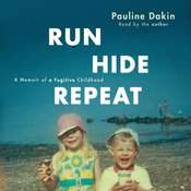Run, Hide, Repeat: A Memoir of a Fugitive Childhood Audiobook, by Pauline Dakin