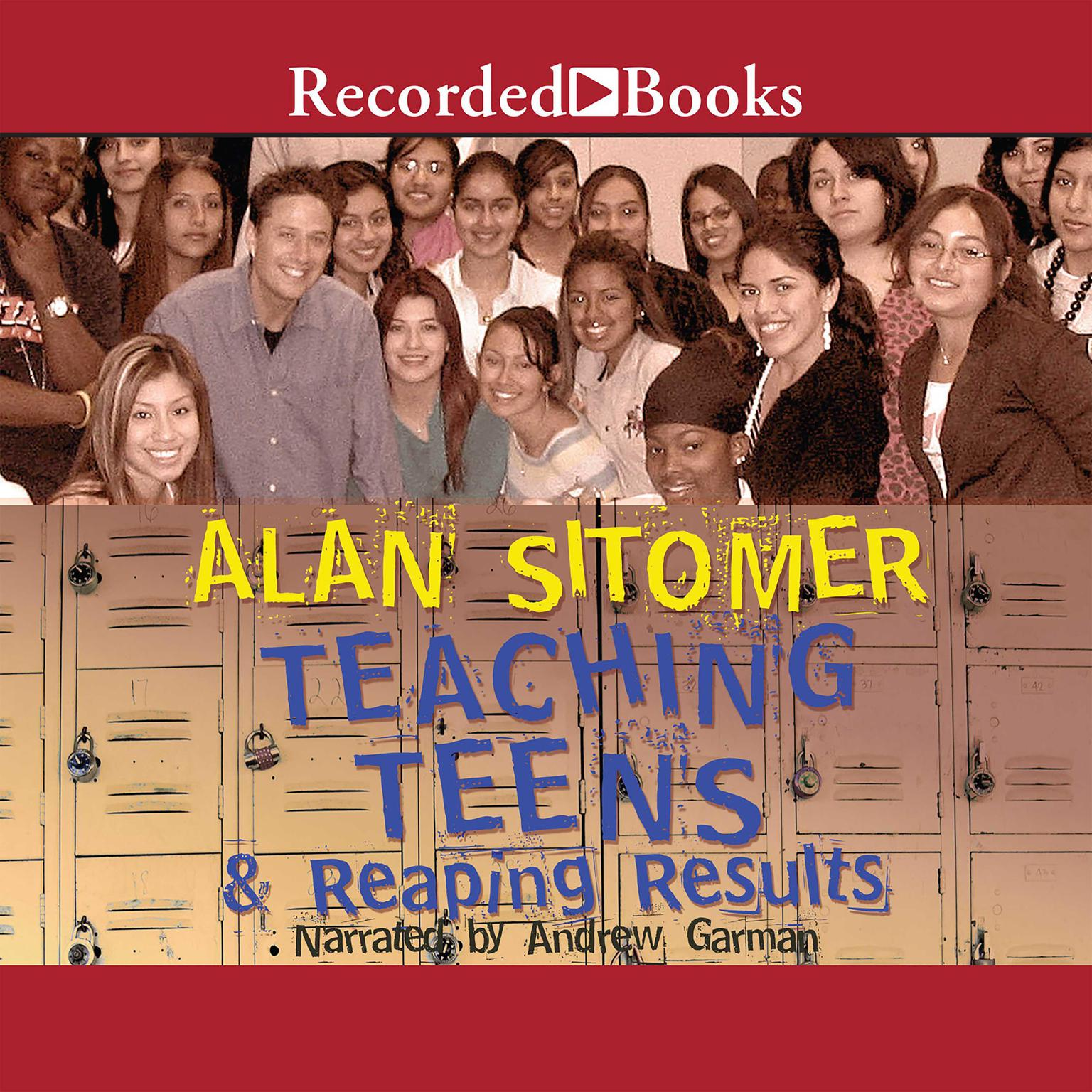 Teaching Teens and Reaping Results: In a Wi-Fi, Hip-Hop, Where-Has-All-the-Sanity-Gone World Audiobook, by Alan Lawrence Sitomer