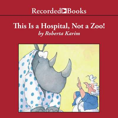 This is a Hospital, Not a Zoo! Audiobook, by Roberta Karim
