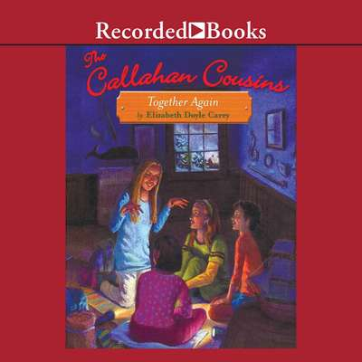 The Callahan Cousins: Together Again Audiobook, by Elizabeth Doyle Carey