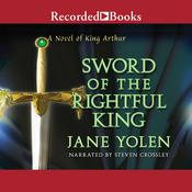 Sword of the Rightful King: A Novel of King Arthur Audiobook, by Jane Yolen