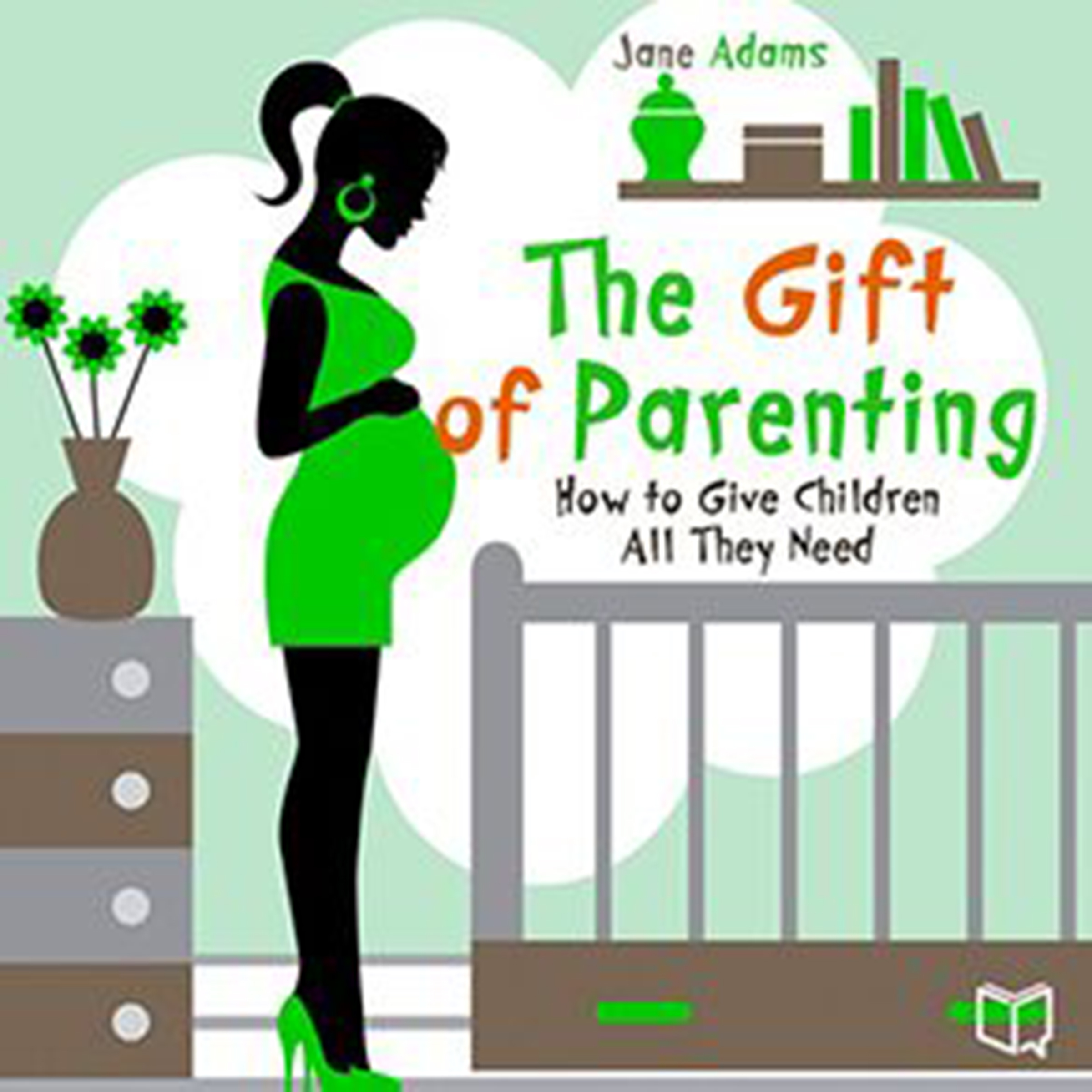 Printable The Gift of Parenting: How to Give Children All They Need Audiobook Cover Art