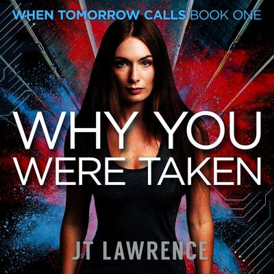 Why You Were Taken: A Futuristic Thriller Audiobook, by JT Lawrence