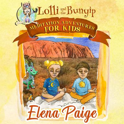 Lolli and the Bunyip (Meditation Adventures for Kids - volume 5) Audiobook, by Elena Paige