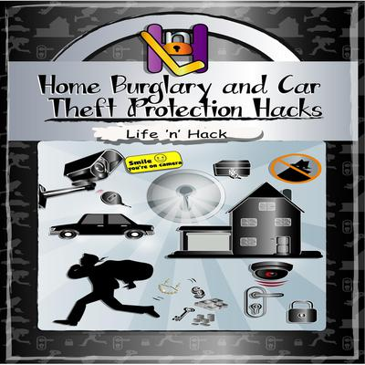 Home Burglary and Car Theft Protection Hacks Audiobook, by Life 'n' Hack
