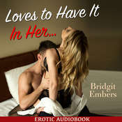 Loves to Have It In Her… : Erotic Sex Stories That Will Satisfy Your Cravings! Audiobook, by Bridgit Embers