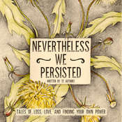 Nevertheless We Persisted: 48 Voices of Defiance, Strength, and Courage Audiobook, by Karen White, Charlotte McKinnon, Christina St Clair, Danielle Daney, Echo Aspnes, Gina Dawe Weaver, Gracie Greenbaum, Jack Arkel, Jacqueline Pick, Jerrianne Hayslett, Karen Randall, Amy Oestreicher, Cat Gould, Christa Lewis, Deepti Gupta, Janina Edwards, various authors