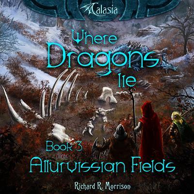 Where Dragons Lie - Book III - Allurvissian Fields Audiobook, by Richard R. Morrison