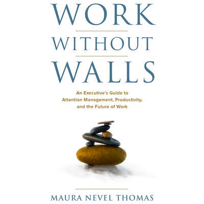 Work Without Walls: An Executive's Guide to Attention Management, Productivity, and the Future of Work Audiobook, by Maura Nevel Thomas