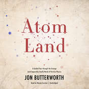 Atom Land: A Guided Tour through the Strange (and Impossibly Small) World of Particle Physics Audiobook, by Jon Butterworth