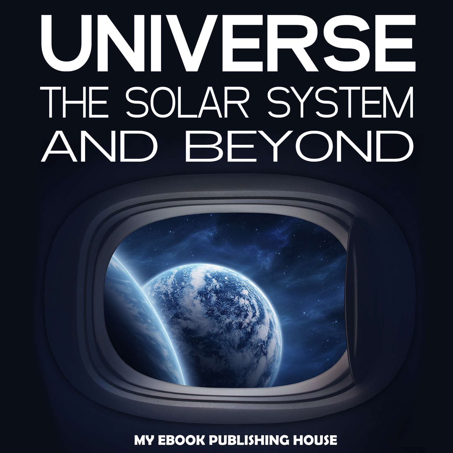 Universe: The Solar System and Beyond Audiobook, by My Ebook Publishing House