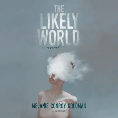The Likely World Audiobook, by Melanie Conroy-Goldman