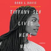 Tiffany Sly Lives Here Now Audiobook, by Dana L. Davis
