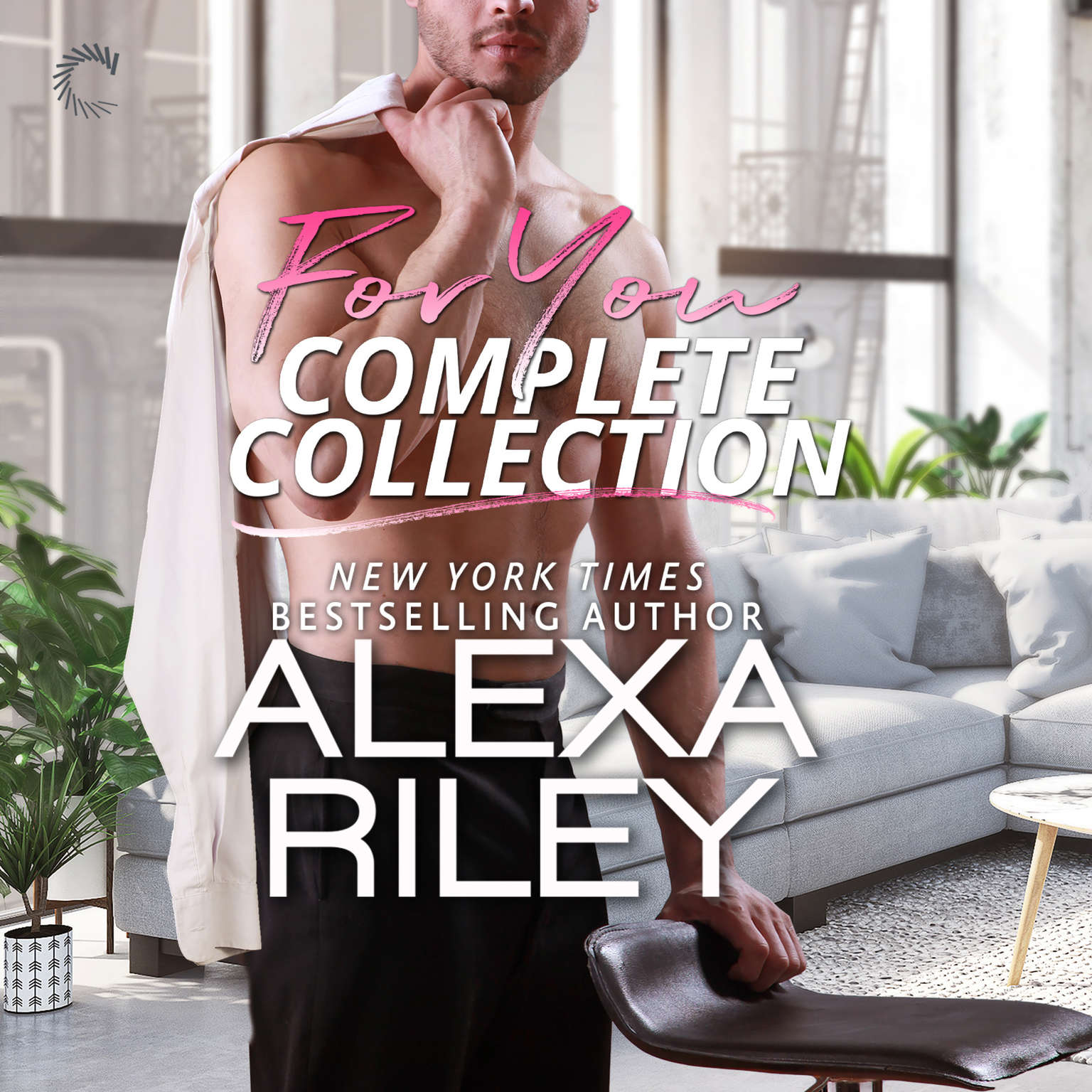"""For You Complete Collection: """"Stay Close,"""" """"Hold Tight,"""" and """"Don't Go"""" Audiobook, by Alexa Riley"""