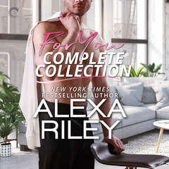 "For You Complete Collection: ""Stay Close,"" ""Hold Tight,"" and ""Don't Go"" Audiobook, by Alexa Riley"