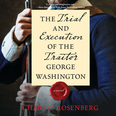 The Trial and Execution of the Traitor George Washington Audiobook, by Charles Rosenberg