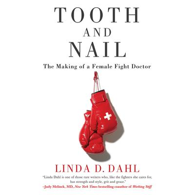 Tooth and Nail: The Making of a Female Fight Doctor Audiobook, by Linda D. Dahl