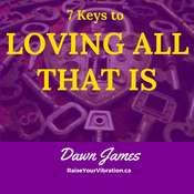 7 Keys to Loving All That Is Audiobook, by Dawn James
